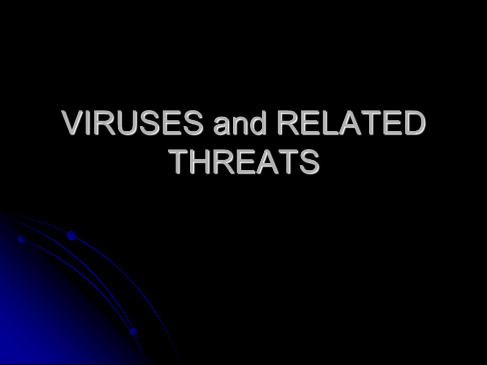 VIRUSES and RELATED THREATS