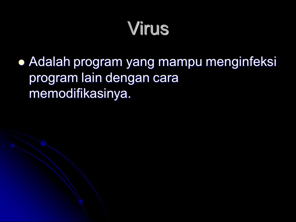 Virus Adalah program yang mampu menginfeksi program lain dengan cara memodifikasinya.
