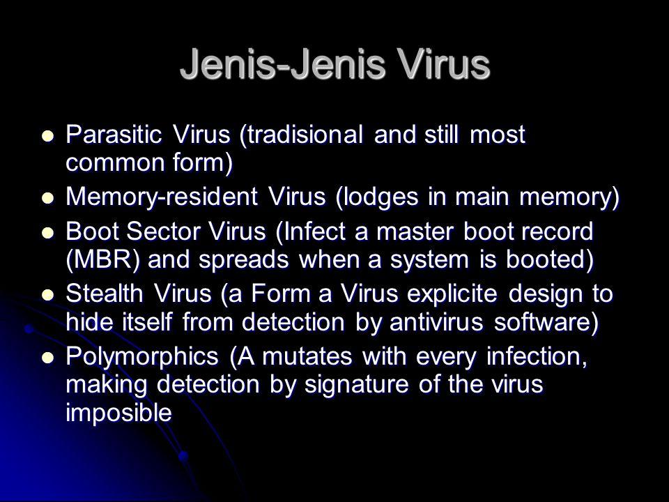 Jenis-Jenis Virus Parasitic Virus (tradisional and still most common form) Parasitic Virus (tradisional and still most common form) Memory-resident Vi