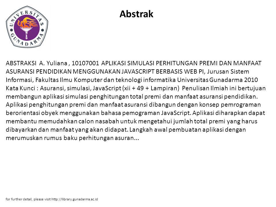 Abstrak ABSTRAKSI A. Yuliana, 10107001 APLIKASI SIMULASI PERHITUNGAN PREMI DAN MANFAAT ASURANSI PENDIDIKAN MENGGUNAKAN JAVASCRIPT BERBASIS WEB PI, Jur