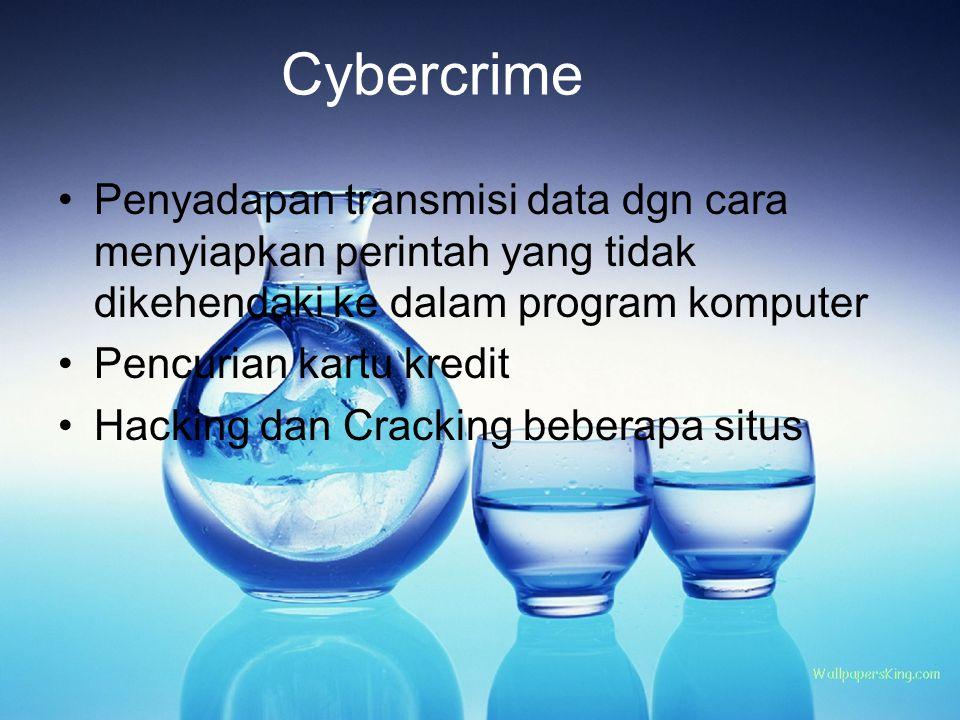 Cybercrime Penyadapan transmisi data dgn cara menyiapkan perintah yang tidak dikehendaki ke dalam program komputer Pencurian kartu kredit Hacking dan