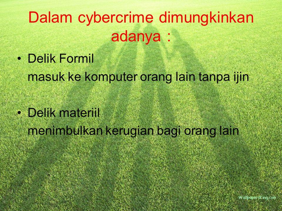 Dalam cybercrime dimungkinkan adanya : Delik Formil masuk ke komputer orang lain tanpa ijin Delik materiil menimbulkan kerugian bagi orang lain