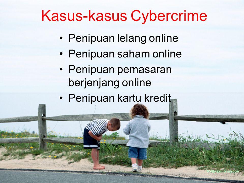 Kasus-kasus Cybercrime Penipuan lelang online Penipuan saham online Penipuan pemasaran berjenjang online Penipuan kartu kredit