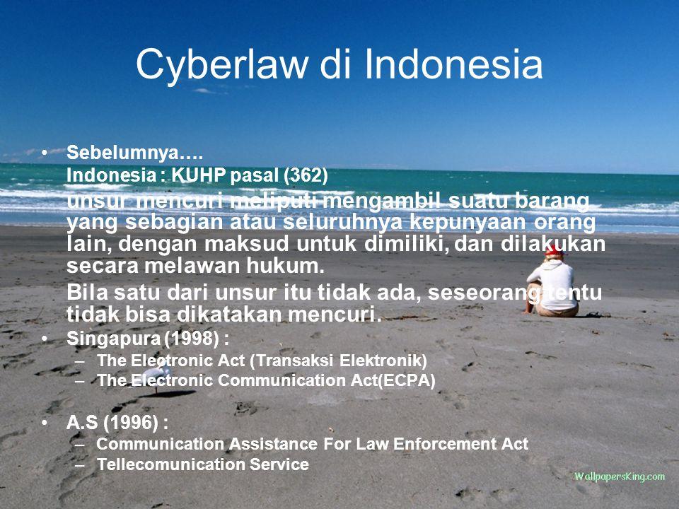 Cyberlaw di Indonesia Sebelumnya…. Indonesia : KUHP pasal (362) unsur mencuri meliputi mengambil suatu barang yang sebagian atau seluruhnya kepunyaan