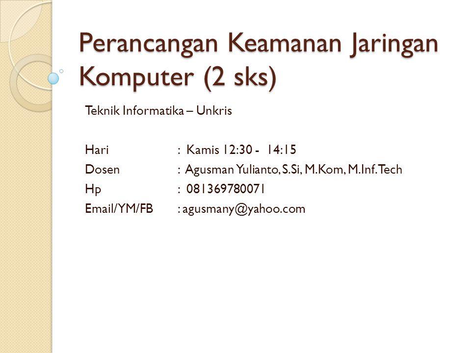 Perancangan Keamanan Jaringan Komputer (2 sks) Teknik Informatika – Unkris Hari : Kamis 12:30 - 14:15 Dosen : Agusman Yulianto, S.Si, M.Kom, M.Inf.Tec