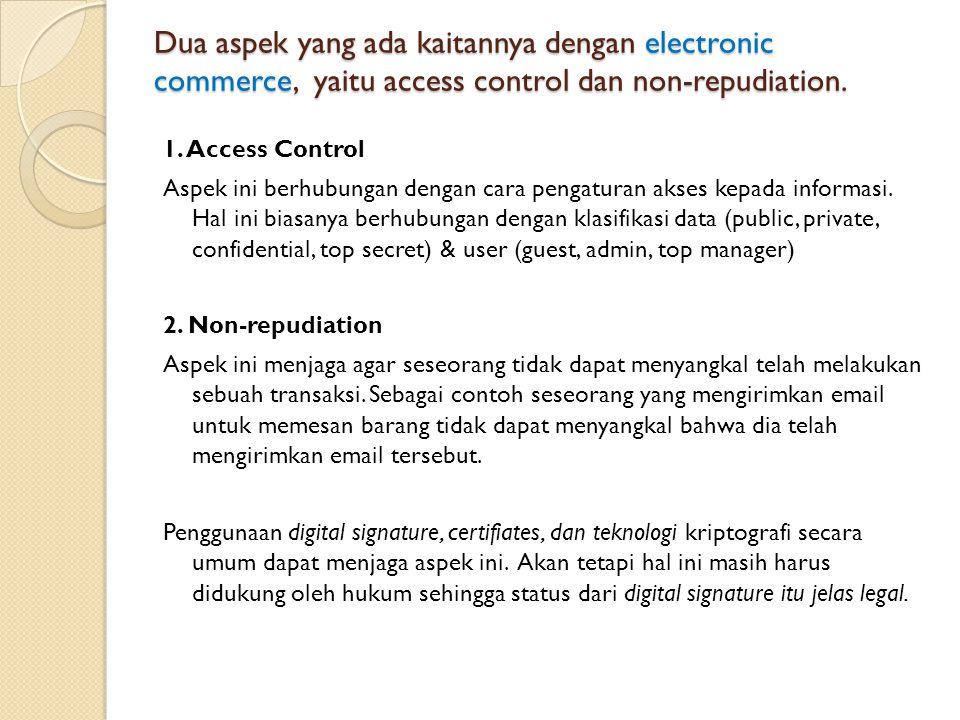 Dua aspek yang ada kaitannya dengan electronic commerce, yaitu access control dan non-repudiation. 1. Access Control Aspek ini berhubungan dengan cara