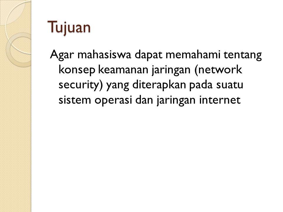 Tujuan Agar mahasiswa dapat memahami tentang konsep keamanan jaringan (network security) yang diterapkan pada suatu sistem operasi dan jaringan intern