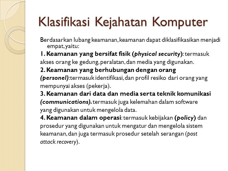 Klasifikasi Kejahatan Komputer Berdasarkan lubang keamanan, keamanan dapat diklasifikasikan menjadi empat, yaitu: 1. Keamanan yang bersifat fisik (phy