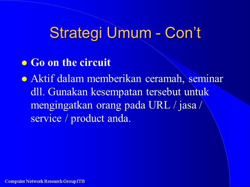 Computer Network Research Group ITB Strategi Umum - Con't l Go on the circuit l Aktif dalam memberikan ceramah, seminar dll.