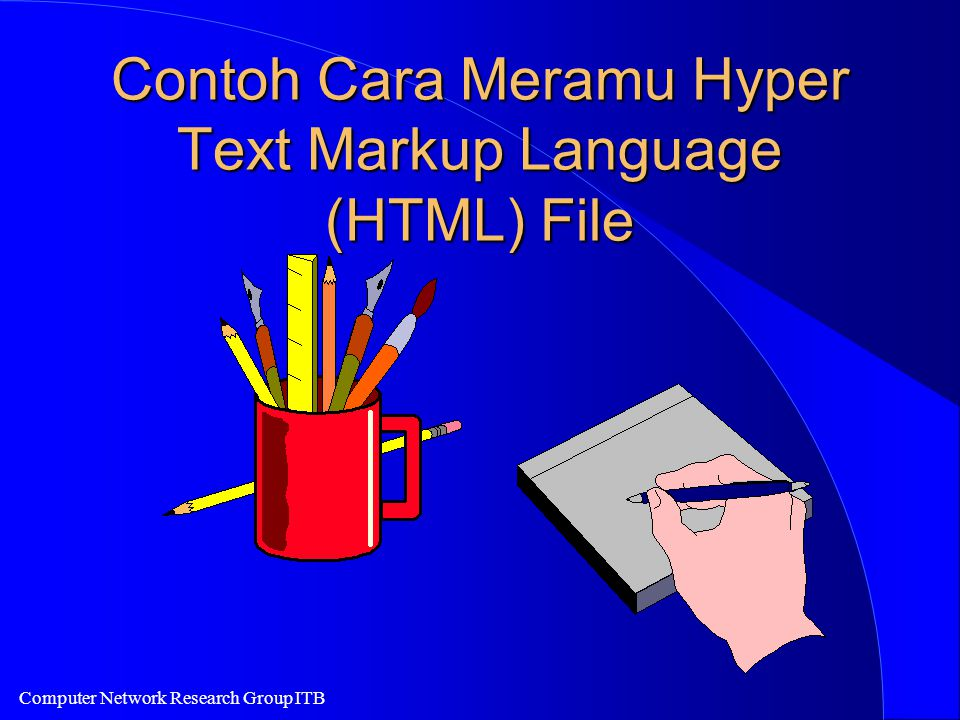 Computer Network Research Group ITB Contoh Cara Meramu Hyper Text Markup Language (HTML) File