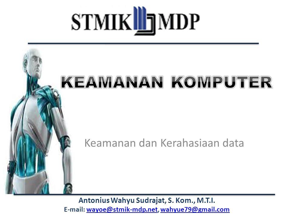 Antonius Wahyu Sudrajat, S. Kom., M.T.I. E-mail: wayoe@stmik-mdp.net, wahyue79@gmail.comwayoe@stmik-mdp.netwahyue79@gmail.com Keamanan dan Kerahasiaan