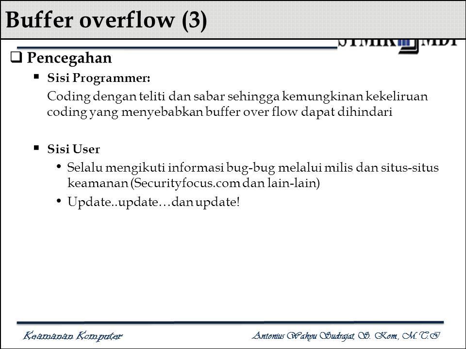 Keamanan Komputer Antonius Wahyu Sudrajat, S. Kom., M.T.I Buffer overflow (3)  Pencegahan  Sisi Programmer: Coding dengan teliti dan sabar sehingga