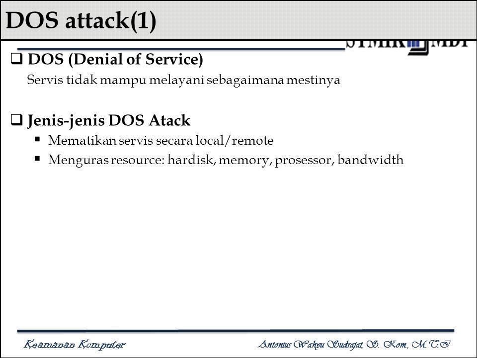 Keamanan Komputer Antonius Wahyu Sudrajat, S. Kom., M.T.I DOS attack(1)  DOS (Denial of Service) Servis tidak mampu melayani sebagaimana mestinya  J