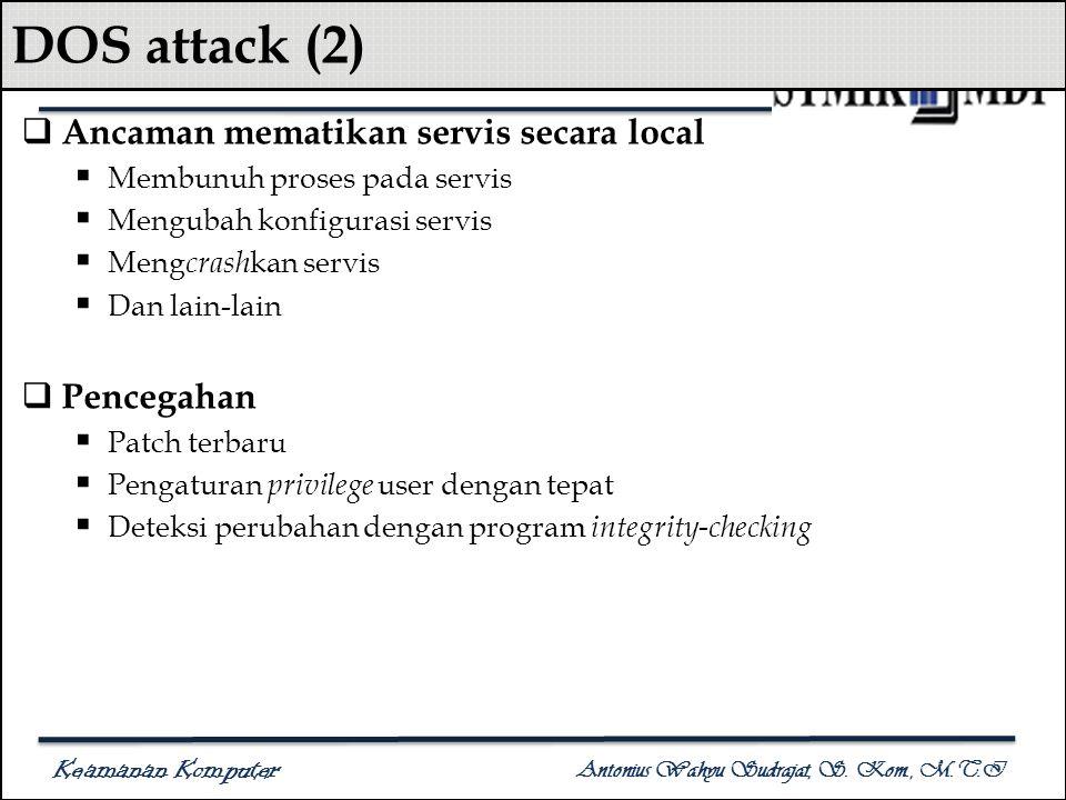 Keamanan Komputer Antonius Wahyu Sudrajat, S. Kom., M.T.I DOS attack (2)  Ancaman mematikan servis secara local  Membunuh proses pada servis  Mengu