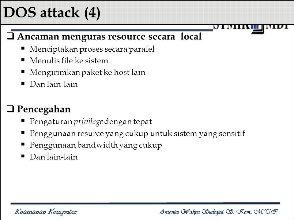 Keamanan Komputer Antonius Wahyu Sudrajat, S. Kom., M.T.I DOS attack (4)  Ancaman menguras resource secara local  Menciptakan proses secara paralel