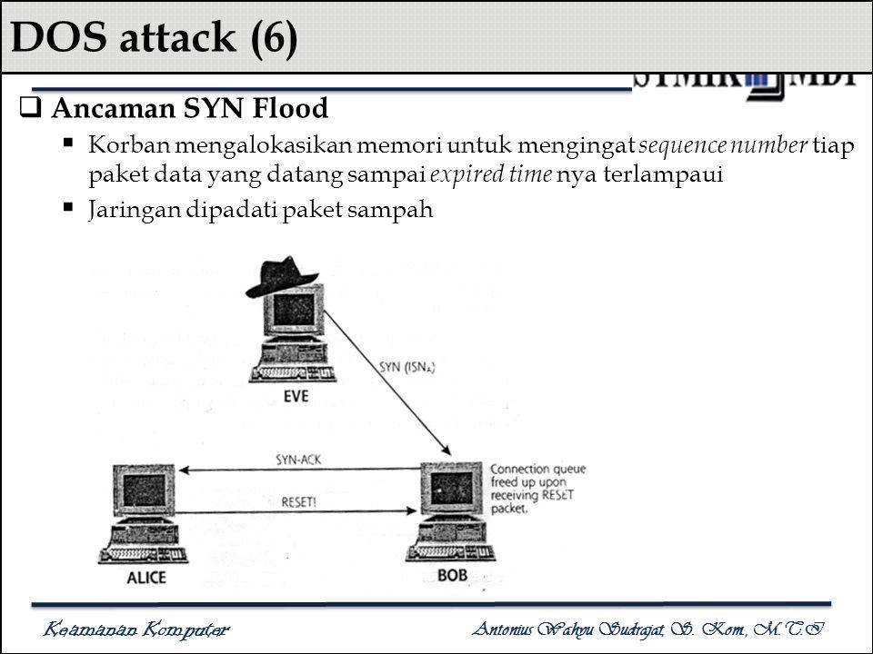 Keamanan Komputer Antonius Wahyu Sudrajat, S. Kom., M.T.I DOS attack (6)  Ancaman SYN Flood  Korban mengalokasikan memori untuk mengingat sequence n