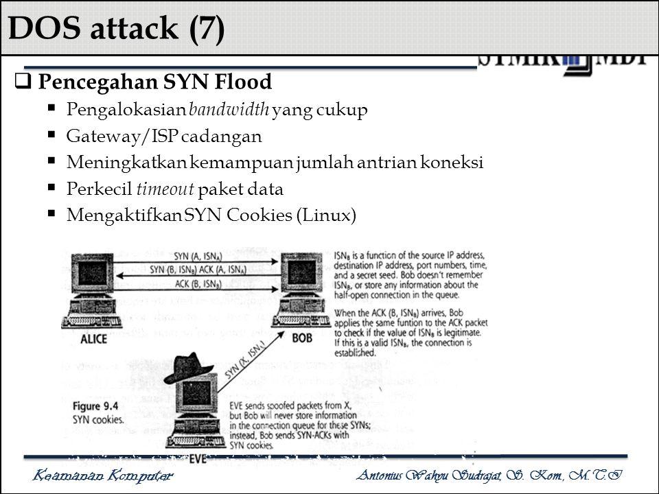 Keamanan Komputer Antonius Wahyu Sudrajat, S. Kom., M.T.I DOS attack (7)  Pencegahan SYN Flood  Pengalokasian bandwidth yang cukup  Gateway/ISP cad