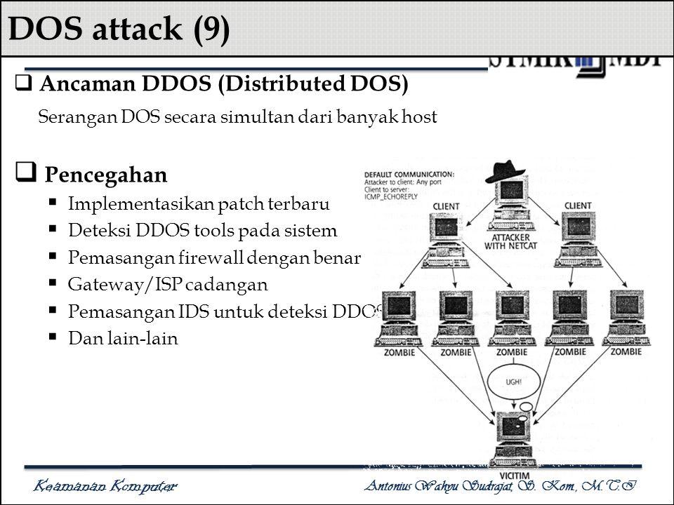 Keamanan Komputer Antonius Wahyu Sudrajat, S. Kom., M.T.I DOS attack (9)  Ancaman DDOS (Distributed DOS) Serangan DOS secara simultan dari banyak hos