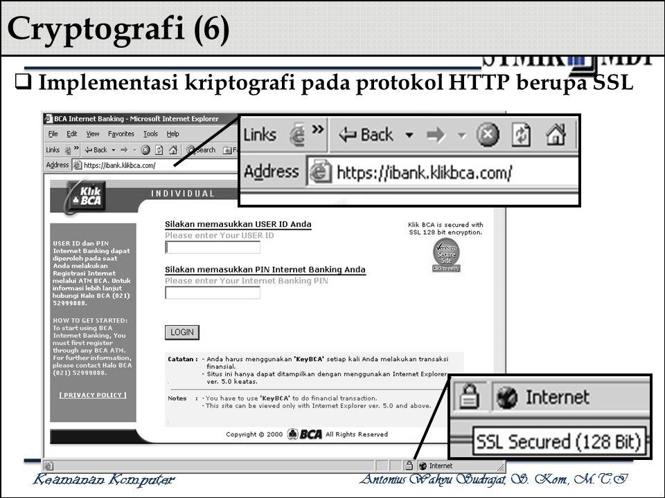 Keamanan Komputer Antonius Wahyu Sudrajat, S. Kom., M.T.I Cryptografi (6)  Implementasi kriptografi pada protokol HTTP berupa SSL