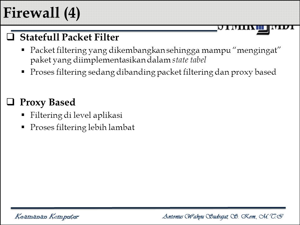 "Keamanan Komputer Antonius Wahyu Sudrajat, S. Kom., M.T.I Firewall (4)  Statefull Packet Filter  Packet filtering yang dikembangkan sehingga mampu """