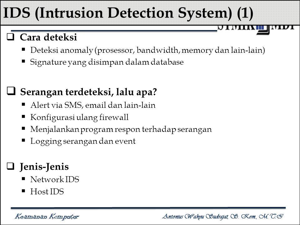 Keamanan Komputer Antonius Wahyu Sudrajat, S. Kom., M.T.I IDS (Intrusion Detection System) (1)  Cara deteksi  Deteksi anomaly (prosessor, bandwidth,