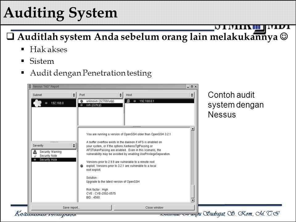Keamanan Komputer Antonius Wahyu Sudrajat, S. Kom., M.T.I Auditing System  Auditlah system Anda sebelum orang lain melakukannya  Hak akses  Sistem