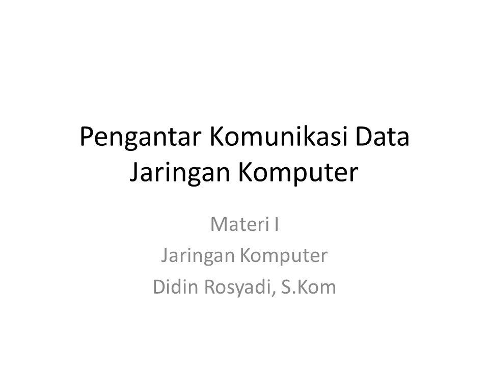 Pengantar Komunikasi Data Jaringan Komputer Materi I Jaringan Komputer Didin Rosyadi, S.Kom