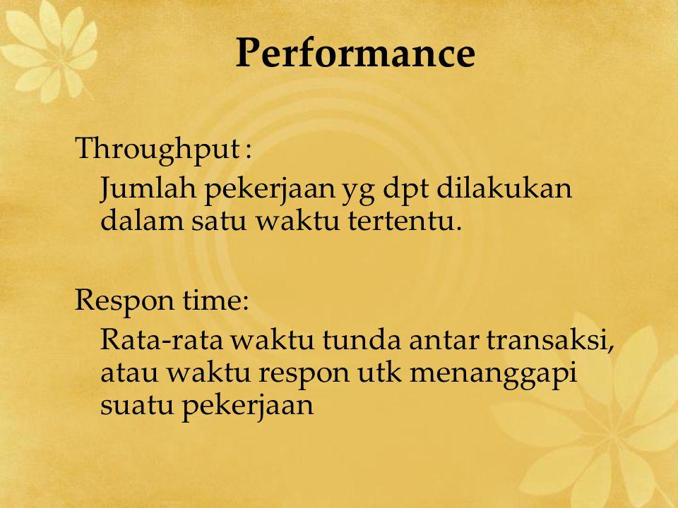 Performance Throughput : Jumlah pekerjaan yg dpt dilakukan dalam satu waktu tertentu.