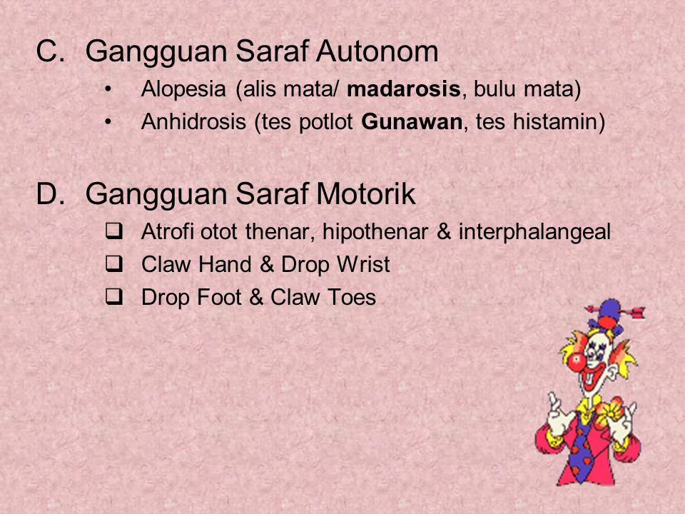 C.Gangguan Saraf Autonom Alopesia (alis mata/ madarosis, bulu mata) Anhidrosis (tes potlot Gunawan, tes histamin) D.Gangguan Saraf Motorik  Atrofi ot