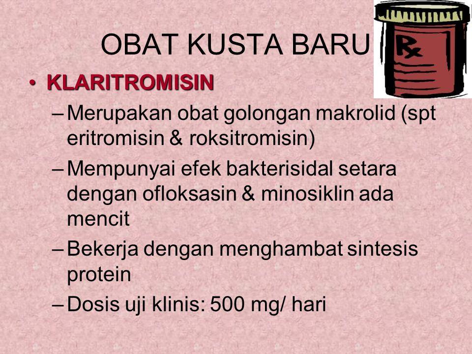 OBAT KUSTA BARU KLARITROMISINKLARITROMISIN –Merupakan obat golongan makrolid (spt eritromisin & roksitromisin) –Mempunyai efek bakterisidal setara den