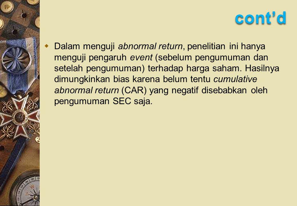 cont'd  Dalam menguji abnormal return, penelitian ini hanya menguji pengaruh event (sebelum pengumuman dan setelah pengumuman) terhadap harga saham.