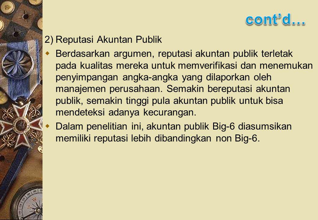 2)Reputasi Akuntan Publik  Berdasarkan argumen, reputasi akuntan publik terletak pada kualitas mereka untuk memverifikasi dan menemukan penyimpangan angka-angka yang dilaporkan oleh manajemen perusahaan.
