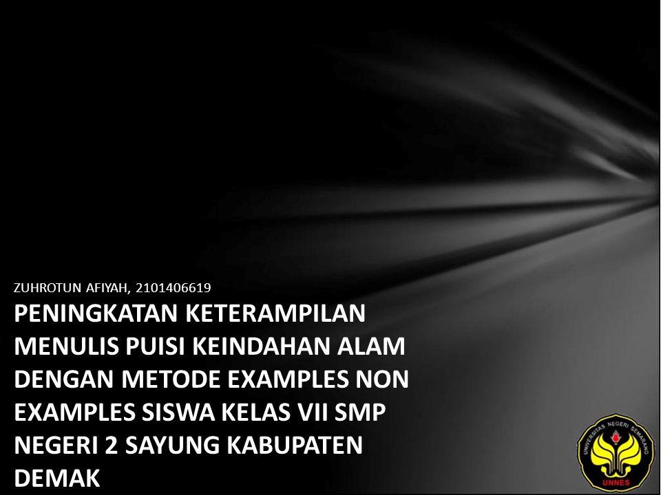 ZUHROTUN AFIYAH, 2101406619 PENINGKATAN KETERAMPILAN MENULIS PUISI KEINDAHAN ALAM DENGAN METODE EXAMPLES NON EXAMPLES SISWA KELAS VII SMP NEGERI 2 SAYUNG KABUPATEN DEMAK