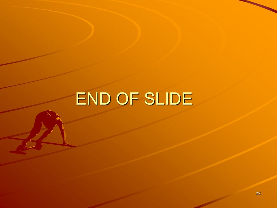 END OF SLIDE 22