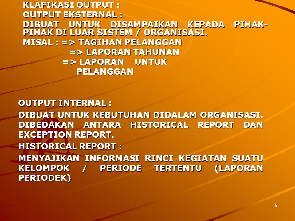 10 EXCEPTION REPORT : MENYAJIKAN INFORMASI BAGI PIMPINAN, YANG BERISI INFORMASI PERKECUALIAN (LAPORAN PERKECUALIAN) TURNAROUND DOCUMENT: OUTPUT BERUPA DOKUMEN YANG DIKEMBALIKAN, MISALNYA BAGIAN DARI STATEMENT NASABAH YANG HARUS DIISI DAN DIKEMBALIKAN NASABAH.