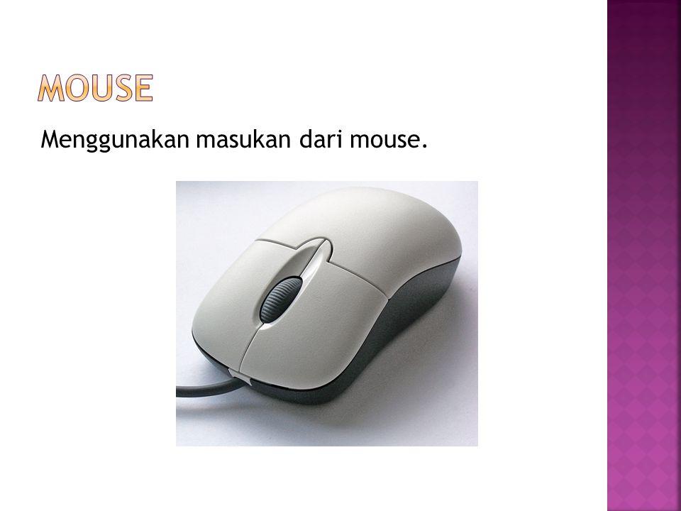 Menggunakan masukan dari mouse.