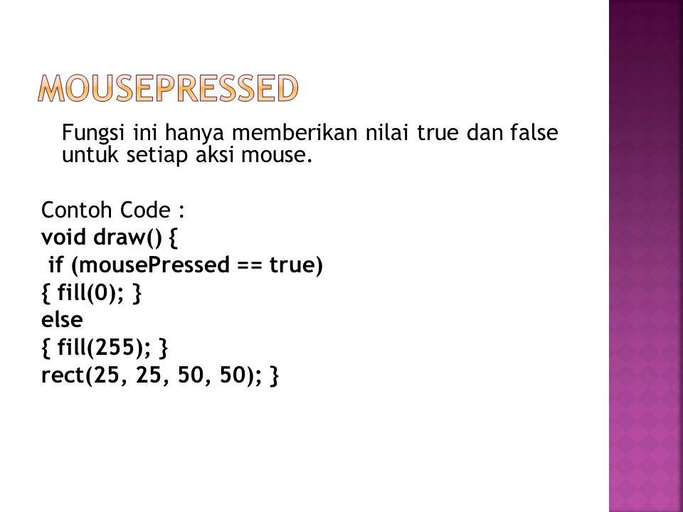 Fungsi ini hanya memberikan nilai true dan false untuk setiap aksi mouse.