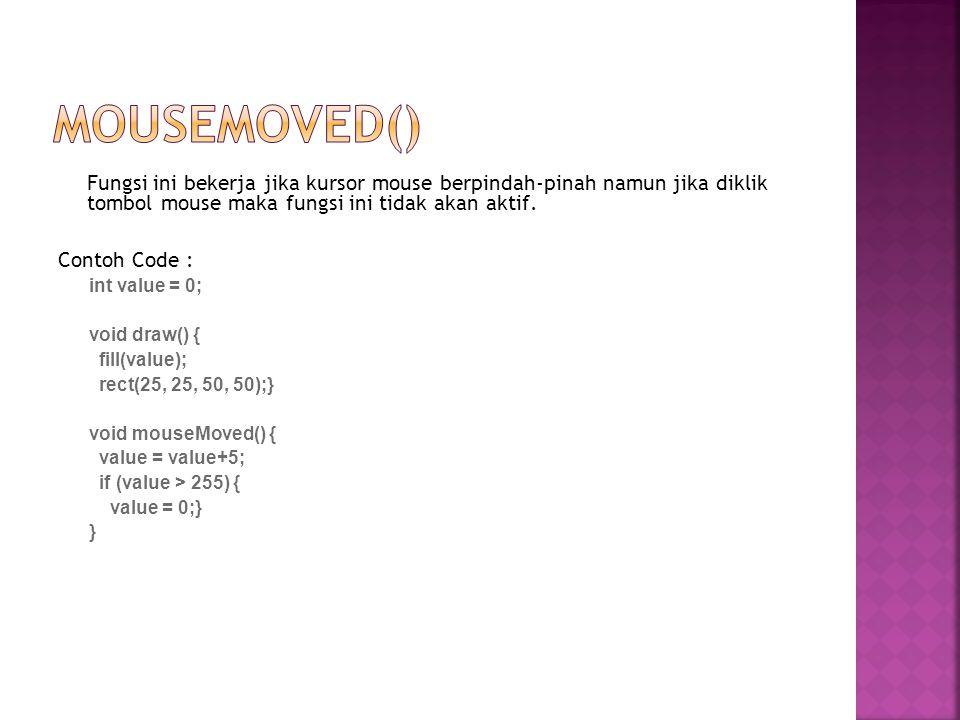 Fungsi ini bekerja jika kursor mouse berpindah-pinah namun jika diklik tombol mouse maka fungsi ini tidak akan aktif. Contoh Code : int value = 0; voi