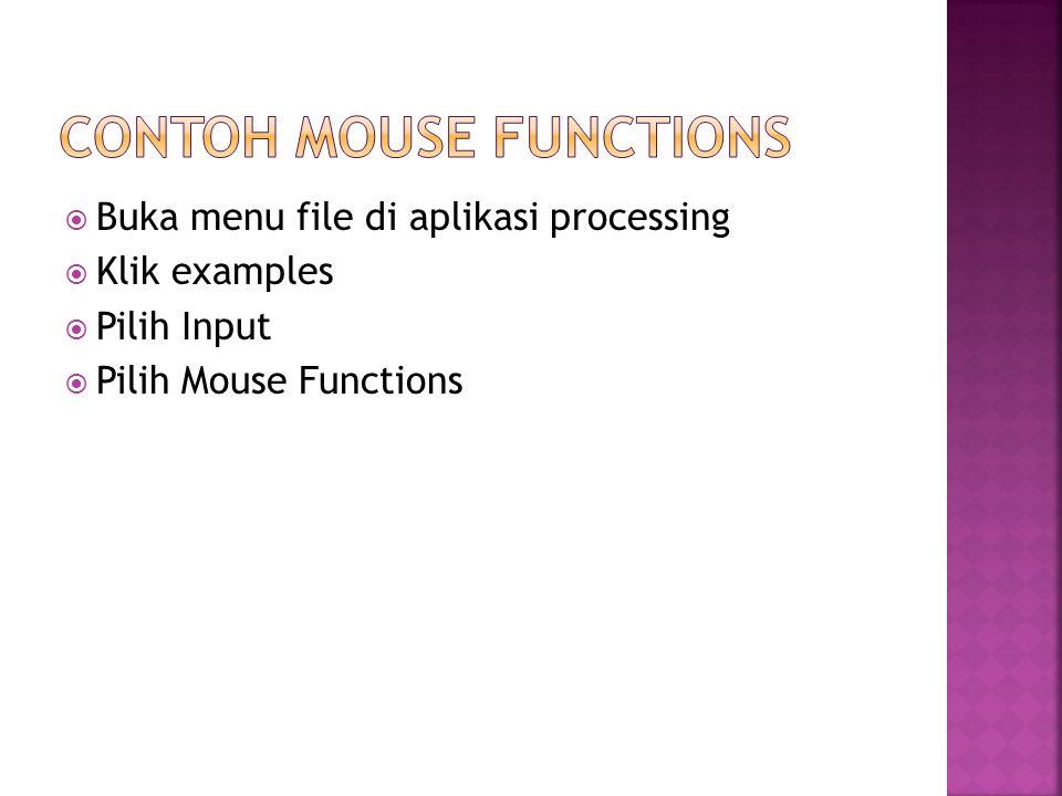  Buka menu file di aplikasi processing  Klik examples  Pilih Input  Pilih Mouse Functions