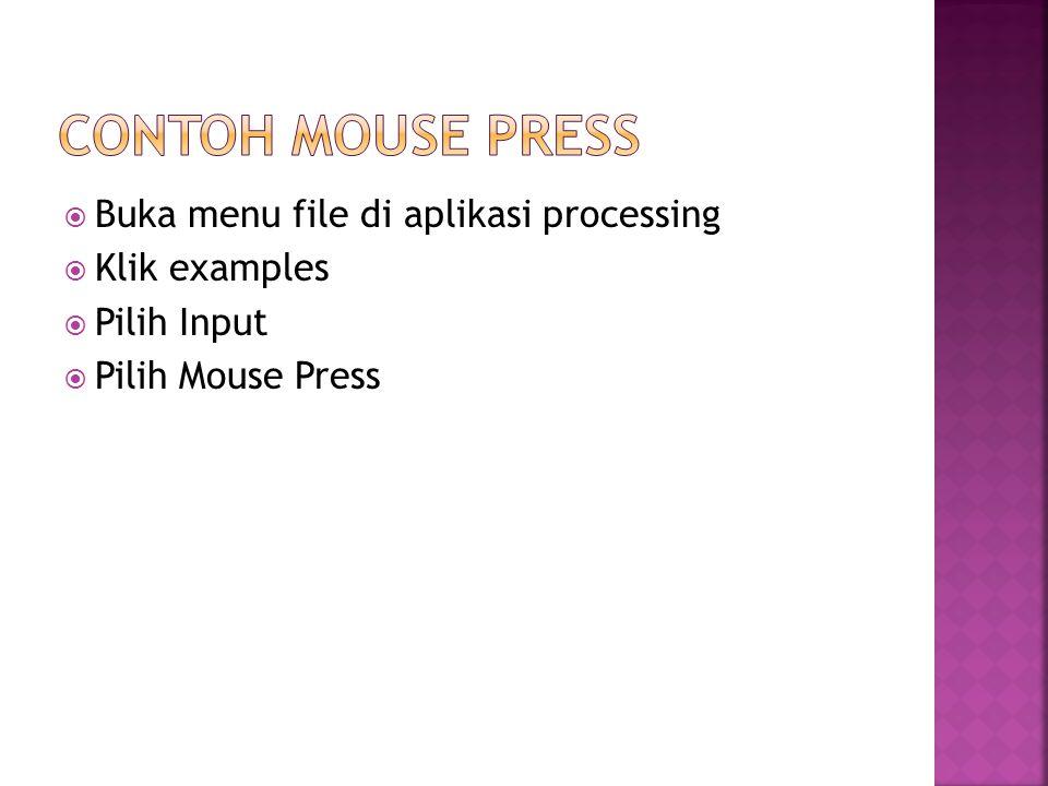  Buka menu file di aplikasi processing  Klik examples  Pilih Input  Pilih Mouse Press