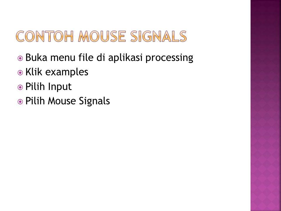  Buka menu file di aplikasi processing  Klik examples  Pilih Input  Pilih Mouse Signals