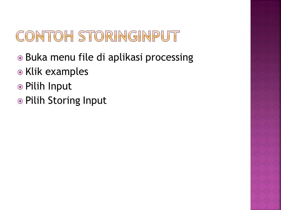  Buka menu file di aplikasi processing  Klik examples  Pilih Input  Pilih Storing Input