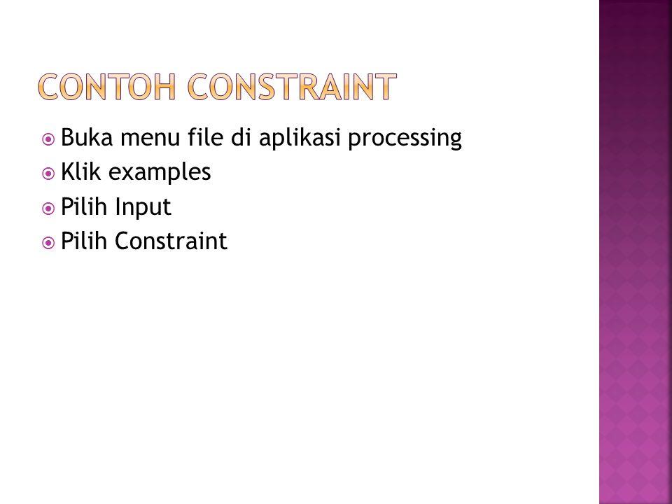  Buka menu file di aplikasi processing  Klik examples  Pilih Input  Pilih Constraint