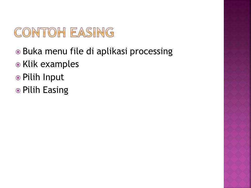  Buka menu file di aplikasi processing  Klik examples  Pilih Input  Pilih Easing
