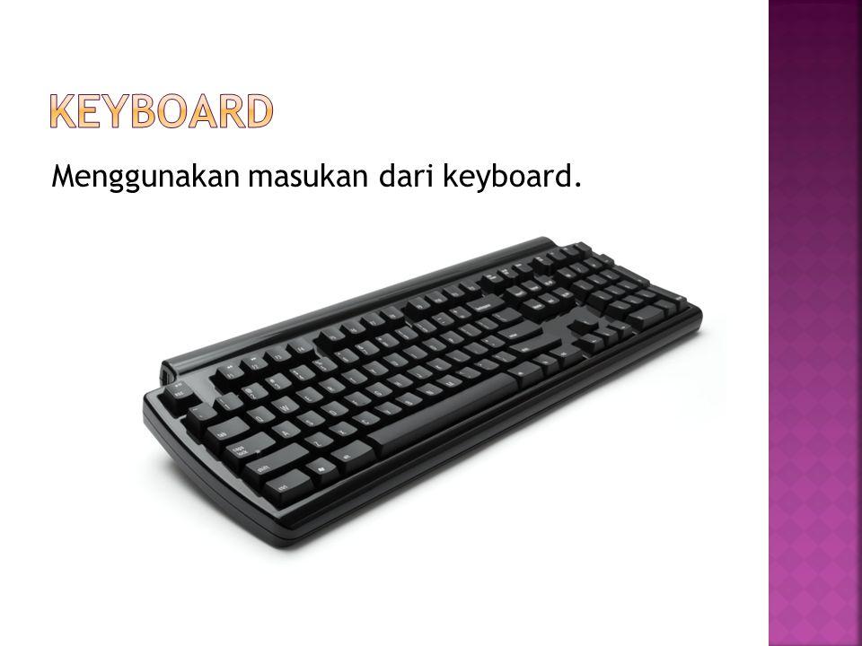 Menggunakan masukan dari keyboard.