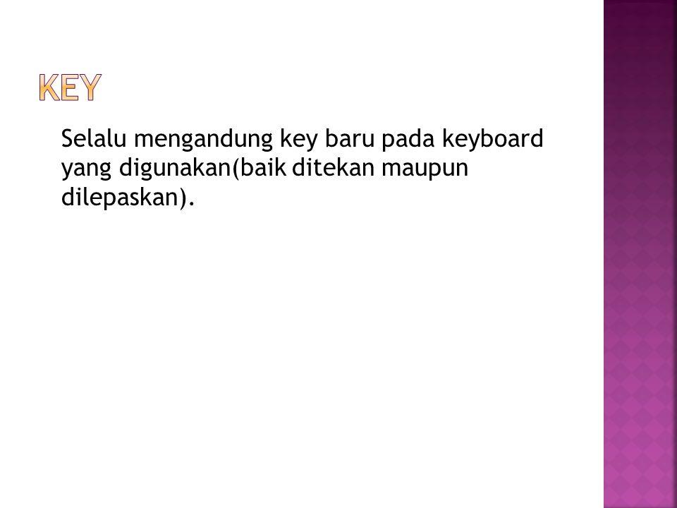 Selalu mengandung key baru pada keyboard yang digunakan(baik ditekan maupun dilepaskan).
