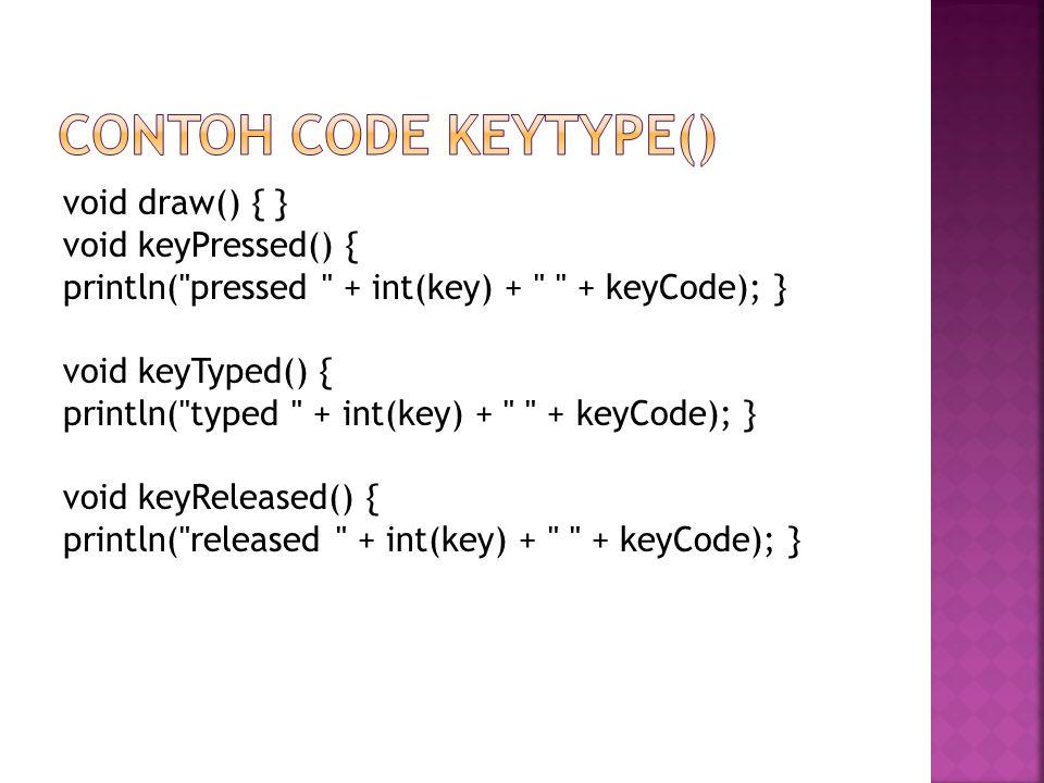 void draw() { } void keyPressed() { println( pressed + int(key) + + keyCode); } void keyTyped() { println( typed + int(key) + + keyCode); } void keyReleased() { println( released + int(key) + + keyCode); }