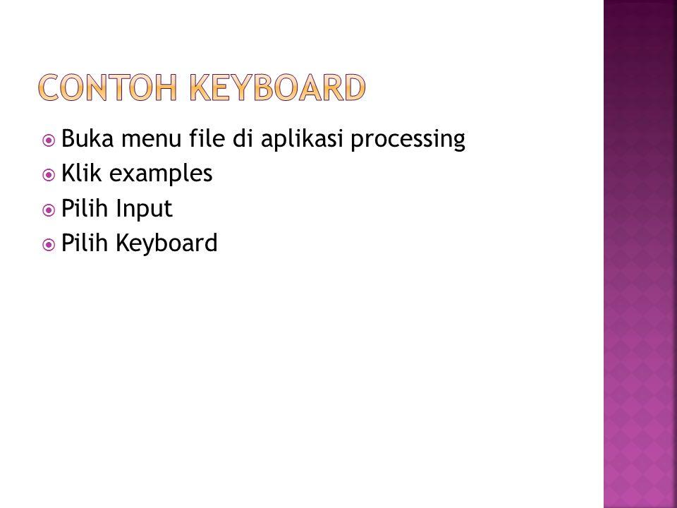  Buka menu file di aplikasi processing  Klik examples  Pilih Input  Pilih Keyboard