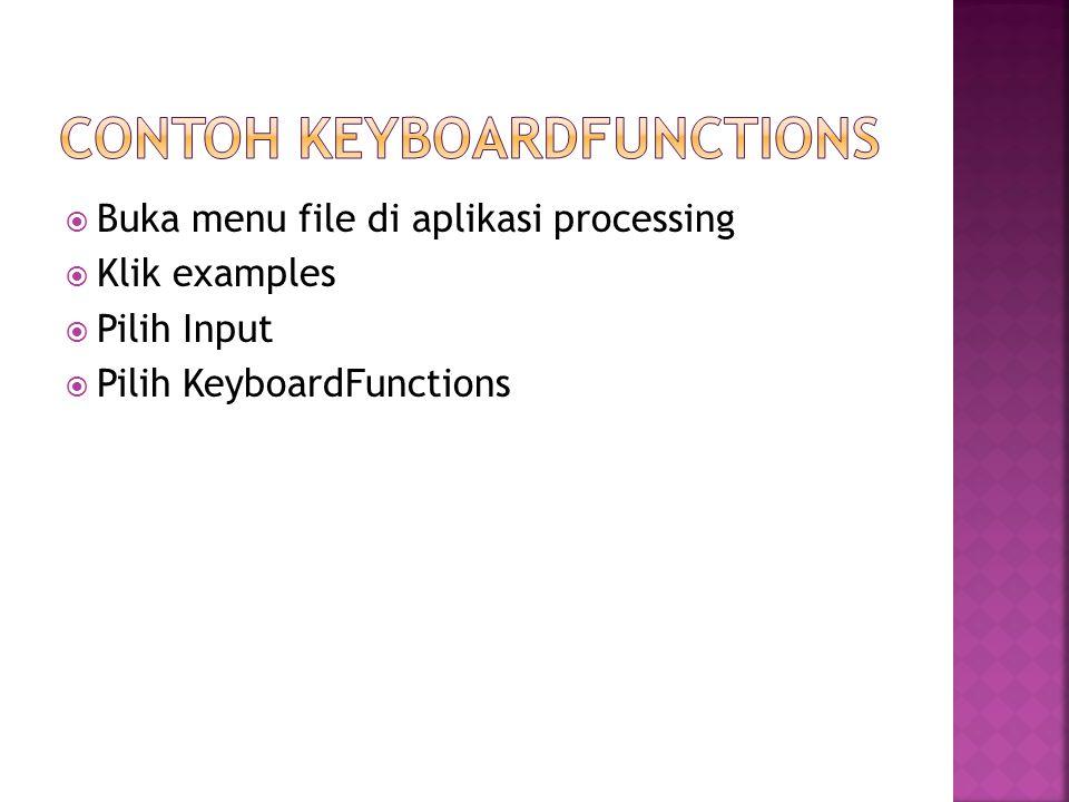  Buka menu file di aplikasi processing  Klik examples  Pilih Input  Pilih KeyboardFunctions