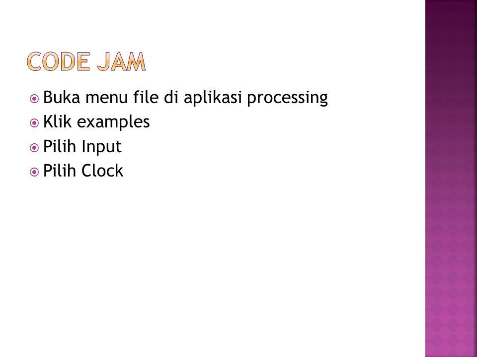 Buka menu file di aplikasi processing  Klik examples  Pilih Input  Pilih Clock